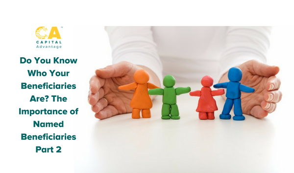 Do You Know Who Your Beneficiaries Are? The Importance of Named Beneficiaries – Part 2
